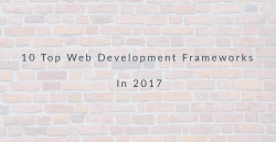 ۱۰ فریم ورک برتر توسعه وب در سال ۲۰۱۷